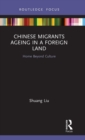 Chinese Migrants Ageing in a Foreign Land : Home Beyond Culture - Book