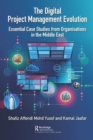The Digital Project Management Evolution : Essential Case Studies from Organisations in the Middle East - Book