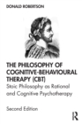 The Philosophy of Cognitive-Behavioural Therapy (CBT) : Stoic Philosophy as Rational and Cognitive Psychotherapy - Book