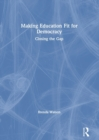 Making Education Fit for Democracy : Closing the Gap - Book