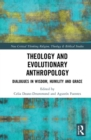 Theology and Evolutionary Anthropology : Dialogues in Wisdom, Humility and Grace - Book