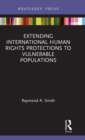 Extending International Human Rights Protections to Vulnerable Populations - Book