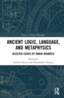 Ancient Logic, Language, and Metaphysics : Selected Essays by Mario Mignucci - Book