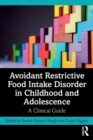 Avoidant Restrictive Food Intake Disorder in Childhood and Adolescence : A Clinical Guide - Book