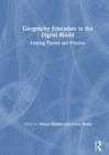 Geography Education in the Digital World : Linking Theory and Practice - Book