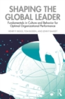 Shaping the Global Leader : Fundamentals in Culture and Behavior for Optimal Organizational Performance - Book