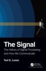 The Signal : The History of Signal Processing and How We Communicate - Book