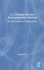 J.L. Moreno and the Psychodramatic Method : On the Practice of Psychodrama - Book