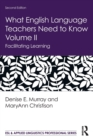 What English Language Teachers Need to Know Volume II : Facilitating Learning - Book