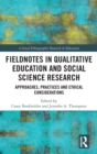 Using Fieldnotes in International Educational Research : Approaches, Practices, and Ethical Considerations - Book