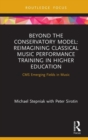 Beyond the Conservatory Model : Reimagining Classical Music Performance Training in Higher Education - Book