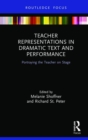 Teacher Representations in Dramatic Text and Performance : Portraying the Teacher on Stage - Book