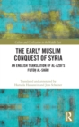 The Early Muslim Conquest of Syria : An English Translation of al-Azdi's Futuh al-Sham - Book