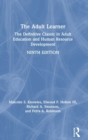 The Adult Learner : The Definitive Classic in Adult Education and Human Resource Development - Book