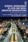 General Management in Latin and Ibero-American Organizations : A Humanistic Perspective - Book