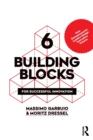 6 Building Blocks for Successful Innovation : How Entrepreneurial Leaders Design Innovative Futures - Book