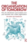 The Organisation of Tomorrow : How AI, blockchain and analytics turn your business into a data organisation - Book