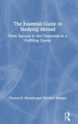 The Essential Guide to Studying Abroad : From Success in the Classroom to a Fulfilling Career - Book