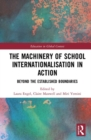 The Machinery of School Internationalisation in Action : Beyond the Established Boundaries - Book