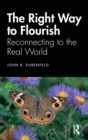 The Right Way to Flourish : Reconnecting to the Real World - Book