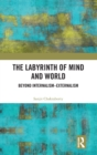 The Labyrinth of Mind and World : Beyond Internalism-Externalism - Book