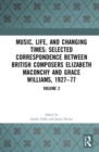 Music, Life and Changing Times: Selected Correspondence Between British Composers Elizabeth Maconchy and Grace Williams, 1927-77 : Volume 2 - Book
