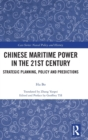 Chinese Maritime Power in the 21st Century : Strategic Planning, Policy and Predictions - Book