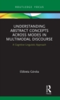 Understanding Abstract Concepts across Modes in Multimodal Discourse : A Cognitive Linguistic Approach - Book