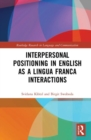 Interpersonal Positioning in English as a Lingua Franca Interactions - Book
