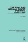 The Navy and German Power Politics, 1862-1914 - Book