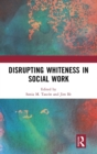 Disrupting Whiteness in Social Work - Book