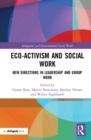 Eco-activism and Social Work : New Directions in Leadership and Group Work - Book