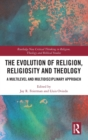 The Evolution of Religion, Religiosity and Theology : A Multi-Level and Multi-Disciplinary Approach - Book