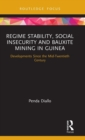 Regime Stability, Social Insecurity and Bauxite Mining in Guinea : Developments Since the Mid-Twentieth Century - Book