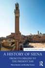 A History of Siena : From its Origins to the Present Day - Book