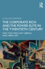 The Corporate Rich and the Power Elite in the Twentieth Century : How They Won, Why Liberals and Labor Lost - Book