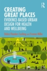 Creating Great Places : Evidence-based Urban Design for Health and Wellbeing - Book