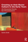 Creating an Anti-Racist Culture in the Early Years : An Essential Guide for Practitioners - Book