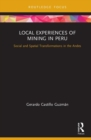 Local Experiences of Mining in Peru : Social and Spatial Transformations in the Andes - Book