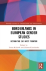 Borderlands in European Gender Studies : Beyond the East-West Frontier - Book