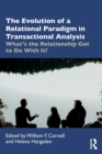 The Evolution of a Relational Paradigm in Transactional Analysis : What's the Relationship Got to Do With It? - Book