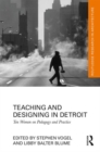 Teaching and Designing in Detroit : Ten Women on Pedagogy and Practice - Book