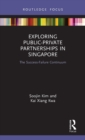 Exploring Public-Private Partnerships in Singapore : The Success-Failure Continuum - Book