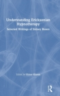 Understanding Ericksonian Psychotherapy : The Selected Writings of Sidney Rosen - Book