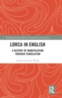 Lorca in English : A History of Manipulation through Translation - Book