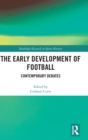 The Early Development of Football : Contemporary Debates - Book
