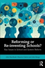 Reforming or Re-inventing Schools? : Key Issues in School and System Reform - Book