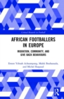 African Footballers in Europe : Migration, Community, and Give Back Behaviours - Book