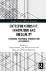 Entrepreneurship, Innovation and Inequality : Exploring Territorial Dynamics and Development - Book