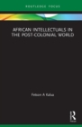 African Intellectuals in the Post-colonial World - Book